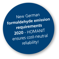 New German formaldehyde emission requirements 2020 - HOMANIT ensures cost-neutral reliability!